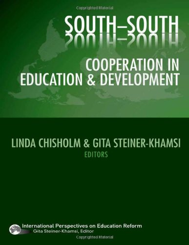 Download South-South Cooperation in Education and Development (International Perspectives on Educational Reform) 0807749214