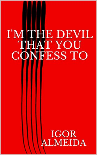 I'm the devil that you confess to