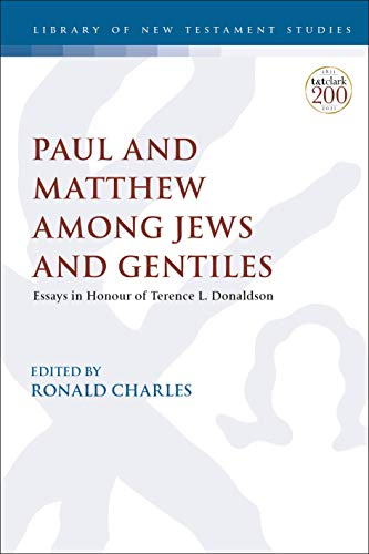 Paul and Matthew Among Jews and Gentiles: Essays in Honour of Terence L. Donaldson (The Library of New Testament Studies Book 628) (English Edition)