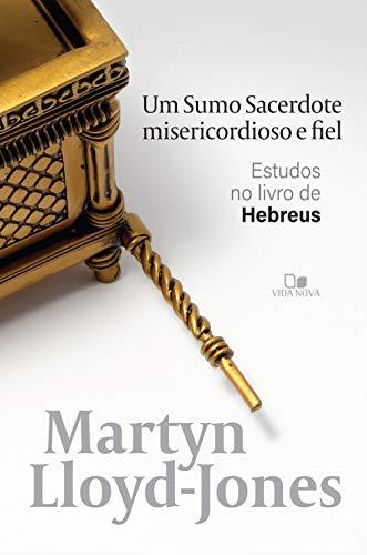 Um sumo sacerdote misericordioso e fiel: Estudos no livro de Hebreus (Portuguese Edition)