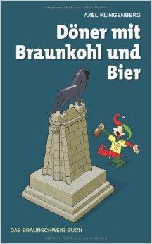 Döner mit Braunkohl und Bier: Das Braunschweig-Buch ( März 2010 )