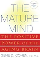 The Mature Mind: The Positive Power of the Aging Brain by Gene D. Cohen(2006-12-26)