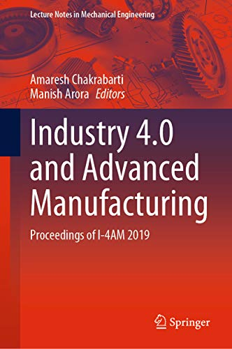 Industry 4.0 and Advanced Manufacturing: Proceedings of I-4AM 2019 (Lecture Notes in Mechanical Engineering) (English Edition)