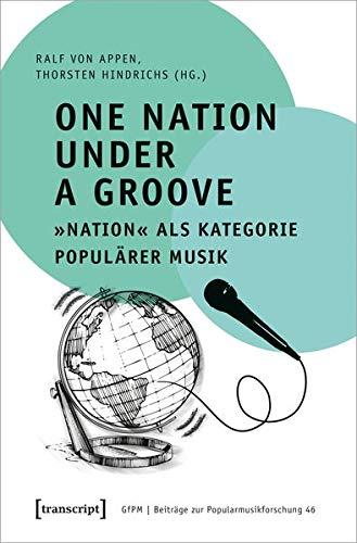 One Nation Under a Groove - »Nation« als Kategorie populärer Musik (Beiträge zur Popularmusikforschung, Bd. 46)