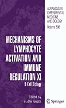 Mechanisms of Lymphocyte Activation and Immune Regulation XI: B Cell Biology (Advances in Experimental Medicine and Biology Book 596)