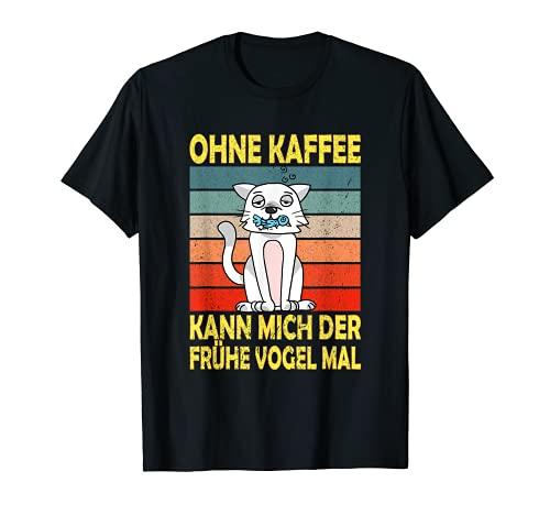 Ohne Kaffee kann mich der frühe Vogel mal, Morgenmuffel T-Shirt