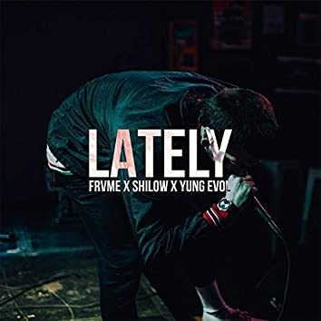 Lately (feat. Shilow & Yung Evol)