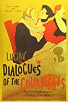 Lucian's Dialogues of the Courtesans: An Intermediate Greek Reader: Greek Text with Running Vocabulary and Commentary