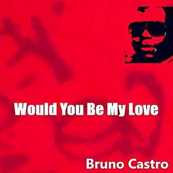 Would You Be My Love