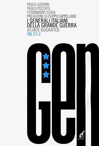 I generali italiani della grande guerra. Atlante biografico. C-Z (Vol. 2)