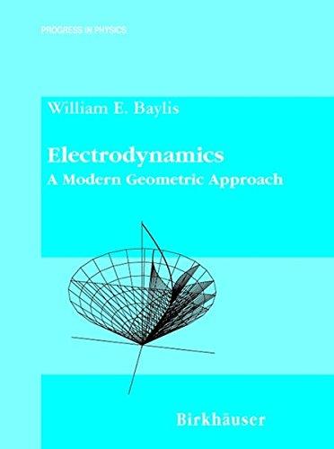 Electrodynamics: A Modern Geometric Approach (Progress in Mathematical Physics (17))