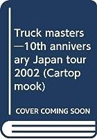 Truck masters―10th anniversary Japan tour 2002 (Cartop mook)