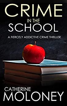 CRIME IN THE SCHOOL a fiercely addictive crime thriller (Detective Markham Mystery Book 2) by [CATHERINE MOLONEY]
