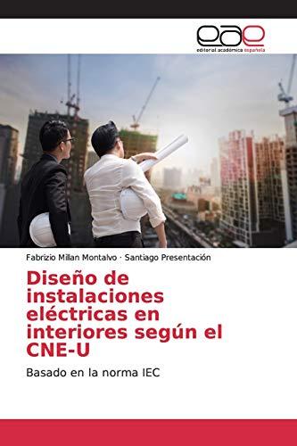 Diseño de instalaciones eléctricas en interiores según el CNE-U: Basado en la norma IEC