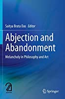 Abjection and Abandonment: Melancholy in Philosophy and Art