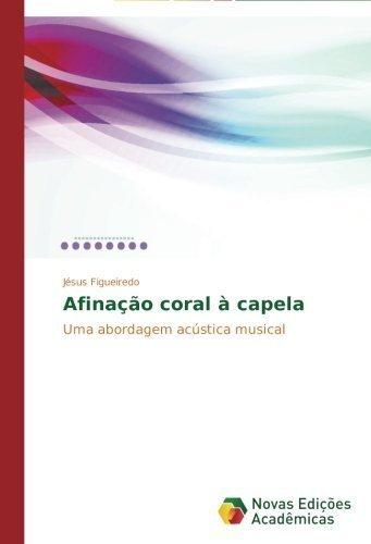 Afina??o coral ?? capela: Uma abordagem ac??stica musical (Portuguese Edition) by Figueiredo,...
