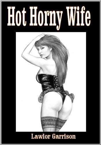 Hot Horny Wife: An Erotic Novel (English Edition)