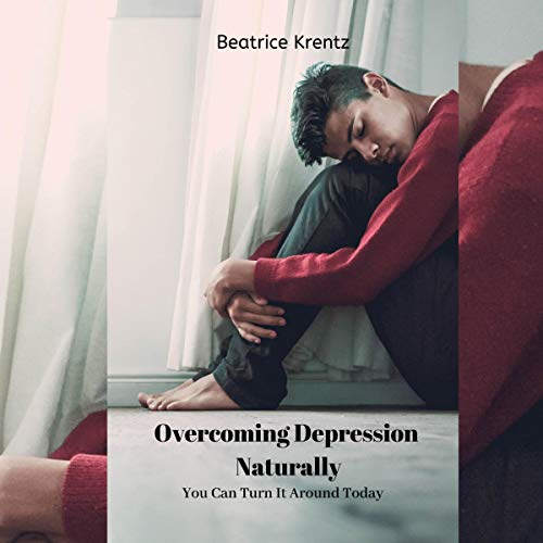 Overcoming Depression Naturally: You Can Turn It Around Today audiobook cover art