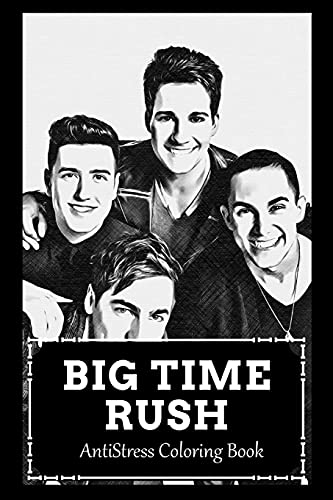 AntiStress Coloring Book: Over 45+ Big Time Rush Inspired Designs That Will Lower You Fatigue, Blood Pressure and Reduce Activity of Stress Hormones