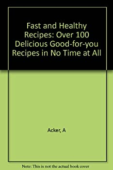 Hardcover Fast and Healthy Recipes: Over 100 Delicious Good-for-you Recipes in No Time at All Book