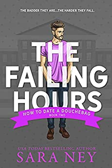 The Failing Hours: How to Date a Douchebag by [Sara Ney]