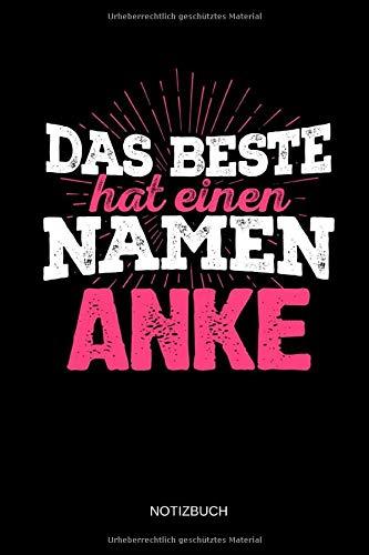 Das Beste hat einen Namen - Anke: Anke - Lustiges Frauen Namen Notizbuch (liniert). Tolle Muttertag, Namenstag, Weihnachts & Geburtstags Geschenk Idee.
