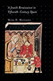 A Jewish Renaissance in Fifteenth-Century Spain (Jews, Christians, and Muslims from the Ancient to the Modern World)