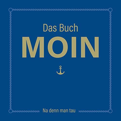 Das Buch MOIN - Na denn man tau: DAS Geschenkbuch für alle Norddeutschen