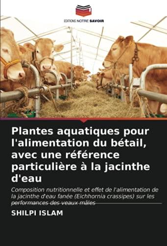 Plantes aquatiques pour l'alimentation du bétail, avec une référence particulière à la jacinthe d'eau