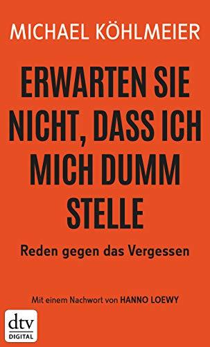 Buchseite und Rezensionen zu 'Erwarten Sie nicht, dass ich mich dumm stelle: Reden gegen das Vergessen' von Michael Köhlmeier