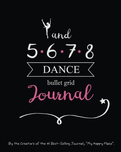 Dance Bullet Grid Journal: A Perfect Gift for Dancers and Teachers, 150 Dot Grid and Inspiration Pages, 8x10, Professionally Designed (Journals, Notebooks and Diaries)