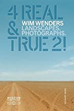 Wim Wenders: 4 Real & True 2! Landscapes. Photographs