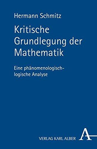 Kritische Grundlegung der Mathematik: Eine phänomenologisch-logische Analyse
