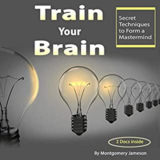 Train Your Brain     Secret Techniques to Form a Mastermind              By:                                                                                                                                 Montgomery Jameson                               Narrated by:                                                                                                                                 Phil Blechman                      Length: 1 hr and 33 mins     65 ratings     Overall 4.7