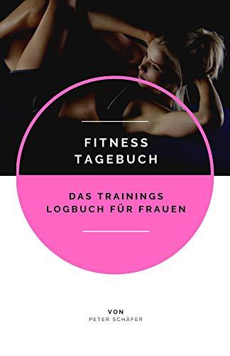 Fitness Tagebuch: Das Trainings Logbuch für Frauen