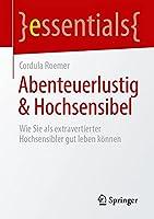 Abenteuerlustig & Hochsensibel: Wie Sie als extravertierter Hochsensibler gut leben koennen (essentials)