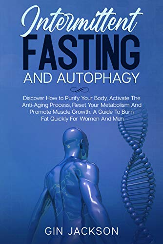 41vaIwsbqzL - Intermittent Fasting And Autophagy: Discover How to Purify Your Body, Activate The Anti-Aging Process, Reset Your Metabolism And Promote Muscle Growth. A Guide To Burn Fat Quickly For Women And Men