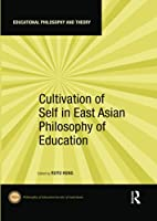 Cultivation of Self in East Asian Philosophy of Education (Educational Philosophy and Theory)