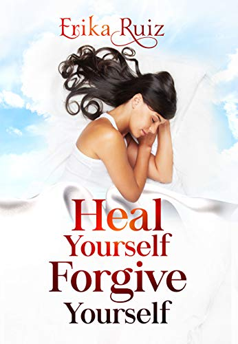 Heal Yourself Forgive Yourself (English Edition)