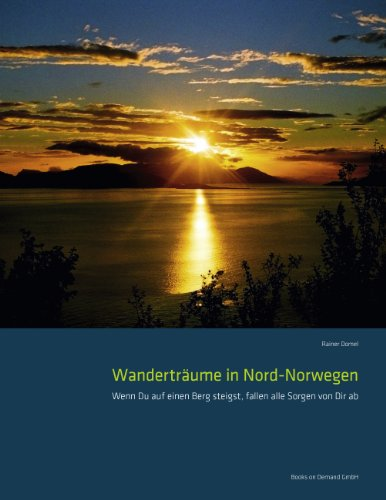 Wanderträume in Nord-Norwegen: Wenn Du auf einen Berg steigst, fallen alle Sorgen von Dir ab