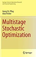 Multistage Stochastic Optimization (Springer Series in Operations Research and Financial Engineering)