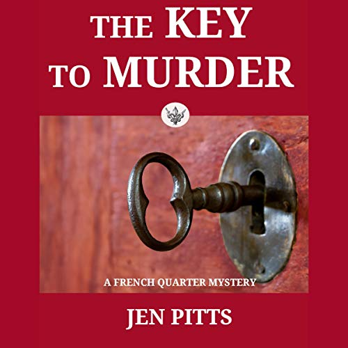 The Key to Murder: A French Quarter Mystery Audiobook By Jen Pitts cover art