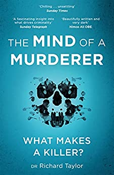 The Mind of a Murderer: A glimpse into the darkest corners of the human psyche, from a leading forensic psychiatrist (English Edition) par [Richard Taylor]