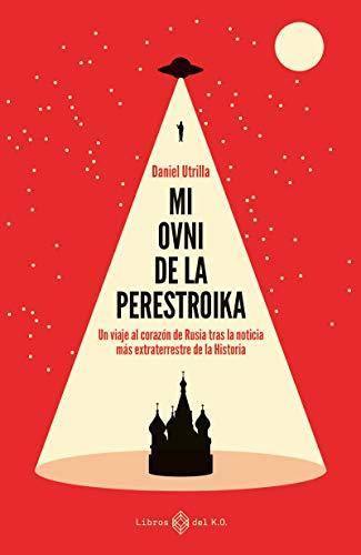 Mi ovni de la Perestroika: Un viaje al corazón de Rusia tras la noticia más extraterrestre de la historia