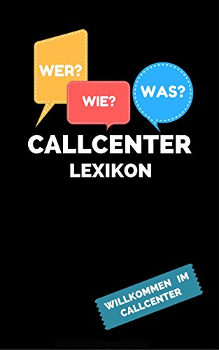 Callcenter Lexikon: Willkommen im Callcenter (German Edition)