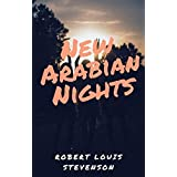 The New Arabian Nights :By Robert Louis Stevenson (Annotated) (English Edition)