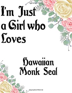 I'm Just a Girl who Loves Hawaiian Monk Seal Journal and Sketchbook: a Large Notebook with Blank and Ruled Paper for Sketc...