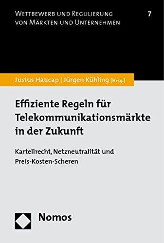 Effiziente Regeln für Telekommunikationsmärkte in der Zukunft: Kartellrecht, Netzneutralität und Preis-Kosten-Scheren