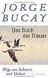 Das Buch der Trauer: Wege aus Schmerz und Verlust - Jorge Bucay