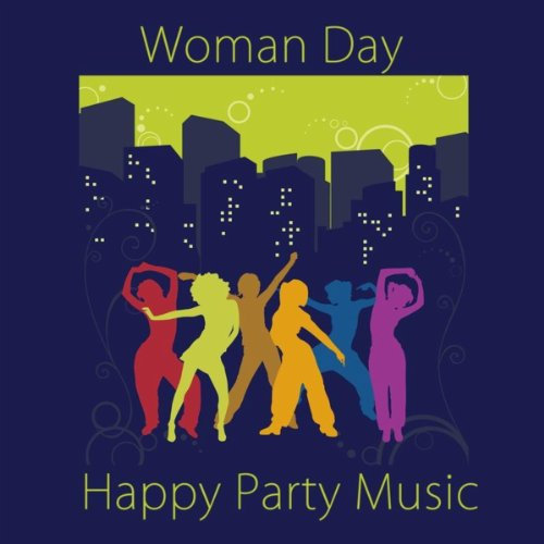 Woman Day Happy Party Music: Male Strippers Sexy Party Music & Electronic Deep House Music Grooves & Happy Womens Day Soulful Music Mix